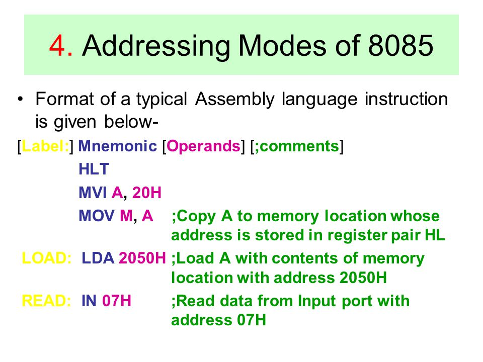 4. Addressing Modes of 8085 Format of a typical Assembly language instruction is given below- [Label:] Mnemonic [Operands] [;comments]